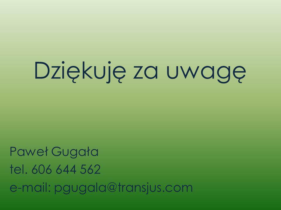 Dziękuję za uwagę Paweł Gugała tel. 606 644 562 e-mail: pgugala@transjus.com