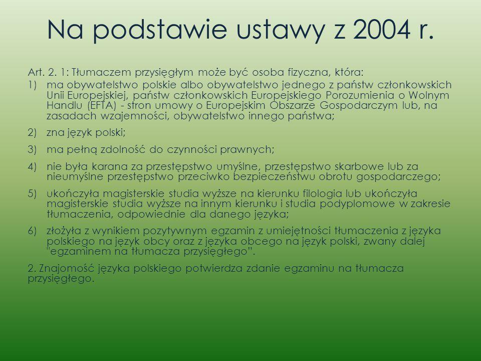 Na podstawie ustawy z 2004 r. Art. 2. 1: Tłumaczem przysięgłym może być osoba fizyczna, która: 1)ma obywatelstwo polskie albo obywatelstwo jednego z p