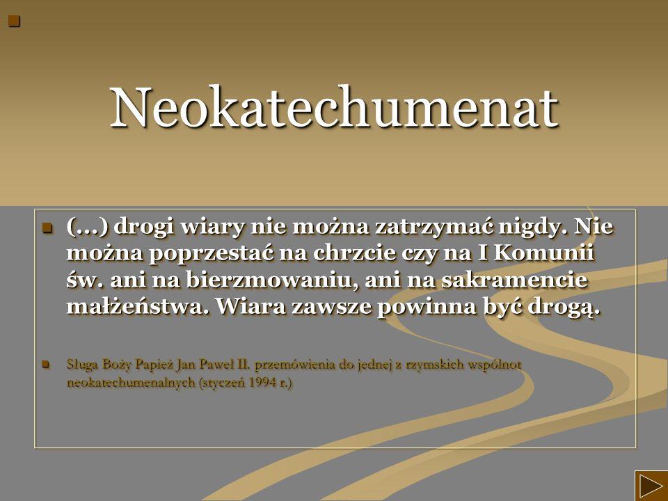 NeokatechumenatNeokatechumenat (...) drogi wiary nie można zatrzymać nigdy. Nie można poprzestać na chrzcie czy na I Komunii św. ani na bierzmowaniu,