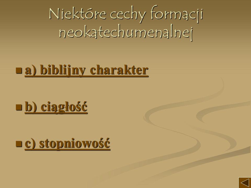 Niektóre cechy formacji neokatechumenalnej a) biblijny charakter a) biblijny charakter a) biblijny charakter a) biblijny charakter b) ciągłość b) ciąg