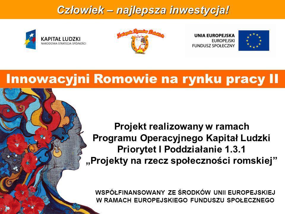 Projekt innowacyjny Zasięg: ogólnopolski Źródło finansowania: POKL priorytet I Poddziałanie 1.3.1 Projekty na rzecz społeczności romskiej Czas realizacji: 01 styczeń 2011 – 31 grudzień 2012