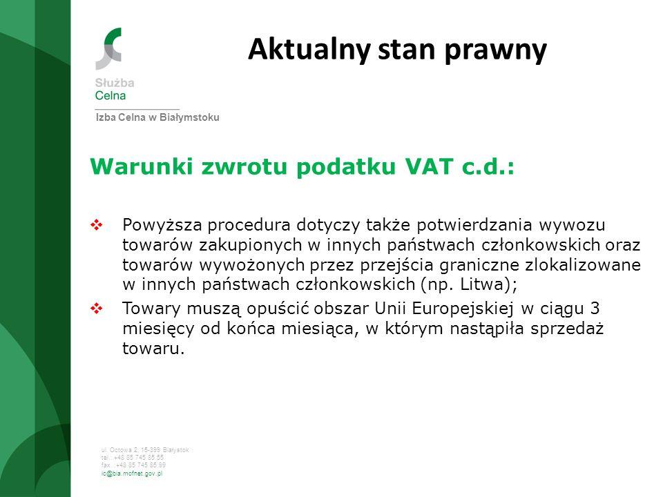 ul. Octowa 2, 15-399 Białystok tel.: +48 85 745 85 55 fax. :+48 85 745 85 99 ic@bia.mofnet.gov.pl Aktualny stan prawny Warunki zwrotu podatku VAT c.d.