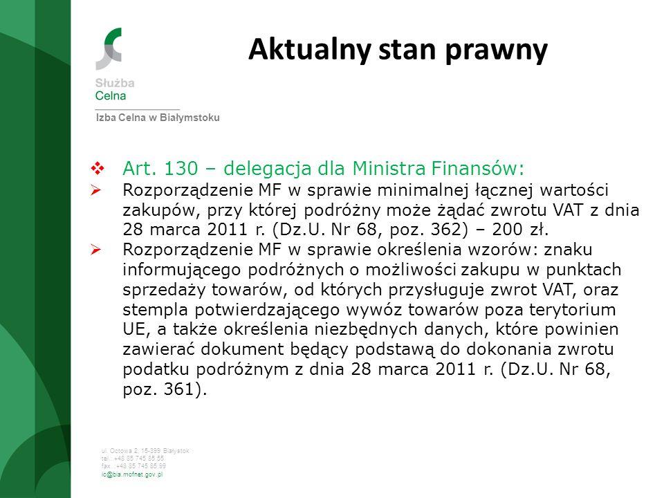 ul. Octowa 2, 15-399 Białystok tel.: +48 85 745 85 55 fax. :+48 85 745 85 99 ic@bia.mofnet.gov.pl Aktualny stan prawny Art. 130 – delegacja dla Minist