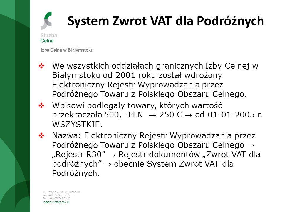 ul. Octowa 2, 15-399 Białystok tel.: +48 85 745 85 55 fax. :+48 85 745 85 99 ic@bia.mofnet.gov.pl System Zwrot VAT dla Podróżnych We wszystkich oddzia