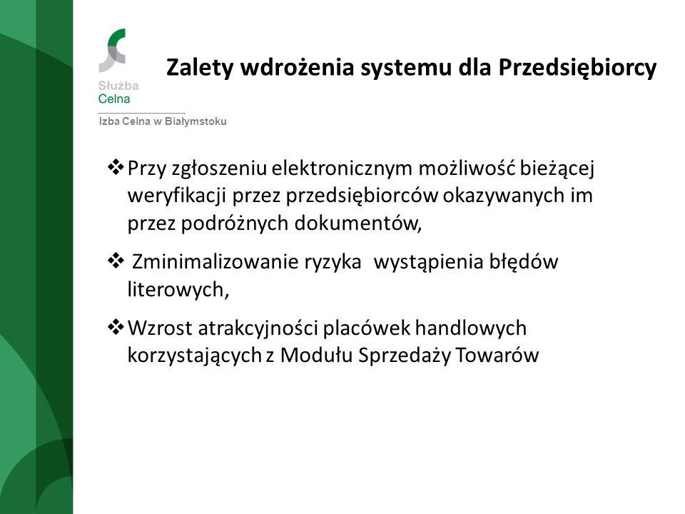 Zalety wdrożenia systemu dla Przedsiębiorcy Izba Celna w Białymstoku Przy zgłoszeniu elektronicznym możliwość bieżącej weryfikacji przez przedsiębiorc