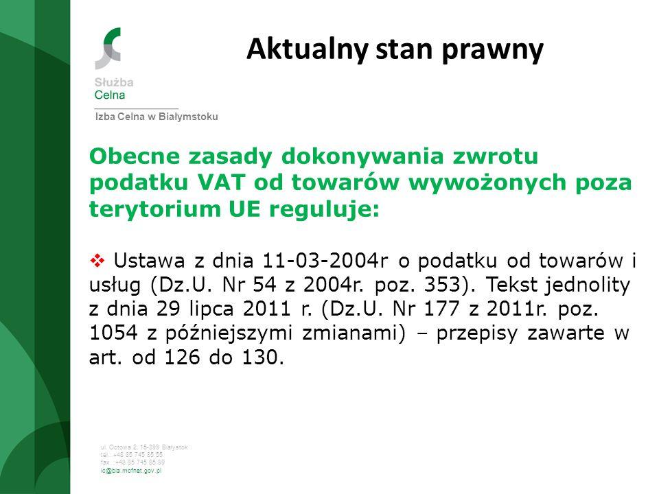 ul. Octowa 2, 15-399 Białystok tel.: +48 85 745 85 55 fax. :+48 85 745 85 99 ic@bia.mofnet.gov.pl Aktualny stan prawny Obecne zasady dokonywania zwrot