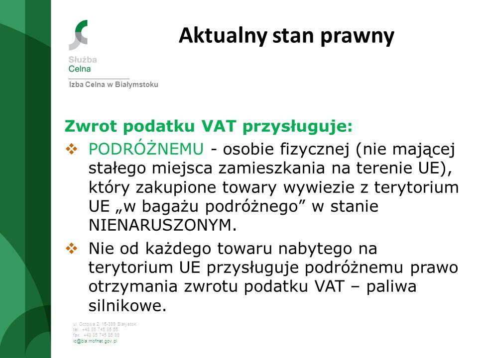 ul. Octowa 2, 15-399 Białystok tel.: +48 85 745 85 55 fax. :+48 85 745 85 99 ic@bia.mofnet.gov.pl Aktualny stan prawny Zwrot podatku VAT przysługuje: