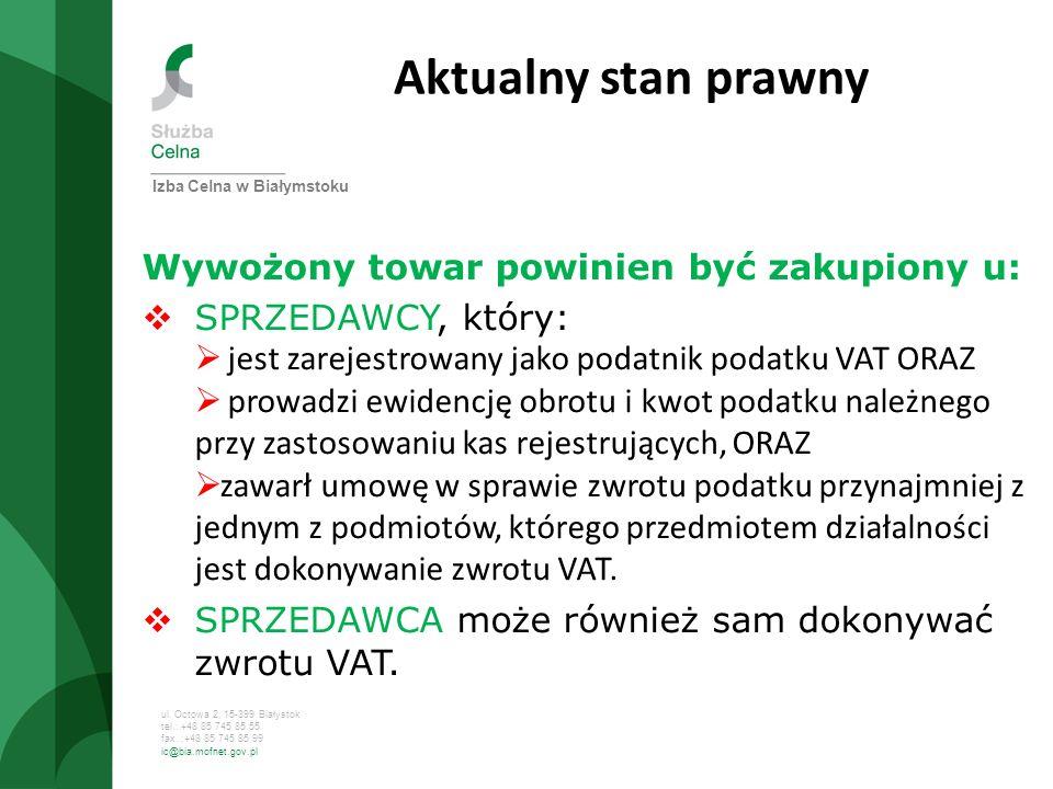 ul. Octowa 2, 15-399 Białystok tel.: +48 85 745 85 55 fax. :+48 85 745 85 99 ic@bia.mofnet.gov.pl Aktualny stan prawny Wywożony towar powinien być zak