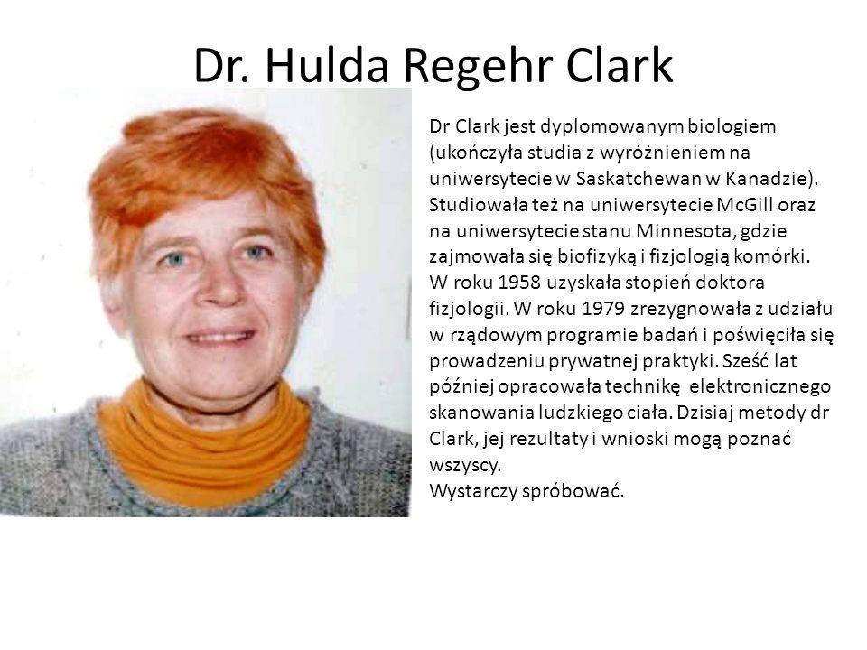Dr. Hulda Regehr Clark Dr Clark jest dyplomowanym biologiem (ukończyła studia z wyróżnieniem na uniwersytecie w Saskatchewan w Kanadzie). Studiowała t