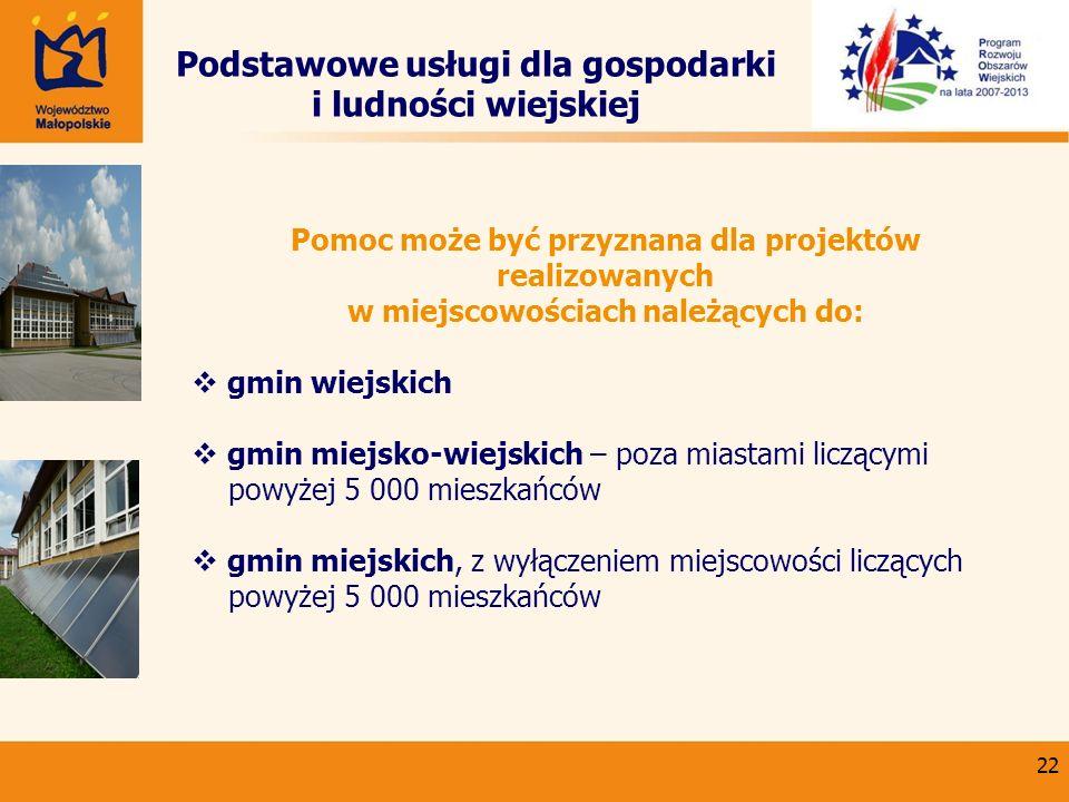 22 Podstawowe usługi dla gospodarki i ludności wiejskiej Pomoc może być przyznana dla projektów realizowanych w miejscowościach należących do: gmin wi