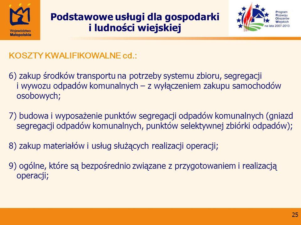 25 Podstawowe usługi dla gospodarki i ludności wiejskiej KOSZTY KWALIFIKOWALNE cd.: 6) zakup środków transportu na potrzeby systemu zbioru, segregacji
