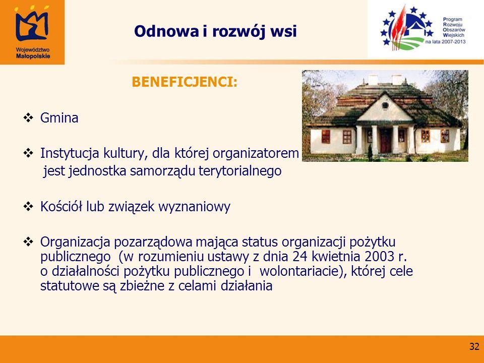 32 Odnowa i rozwój wsi BENEFICJENCI: Gmina Instytucja kultury, dla której organizatorem jest jednostka samorządu terytorialnego Kościół lub związek wy