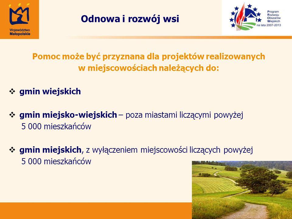 33 Odnowa i rozwój wsi Pomoc może być przyznana dla projektów realizowanych w miejscowościach należących do: gmin wiejskich gmin miejsko-wiejskich – p