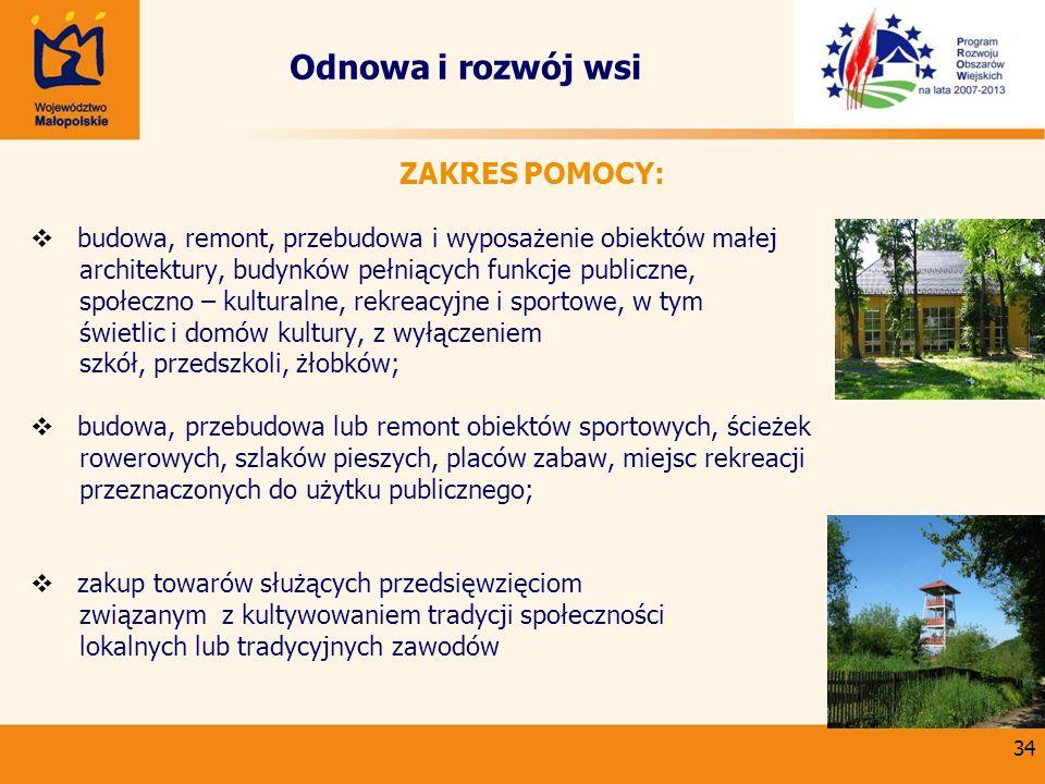 34 Odnowa i rozwój wsi ZAKRES POMOCY: budowa, remont, przebudowa i wyposażenie obiektów małej architektury, budynków pełniących funkcje publiczne, spo