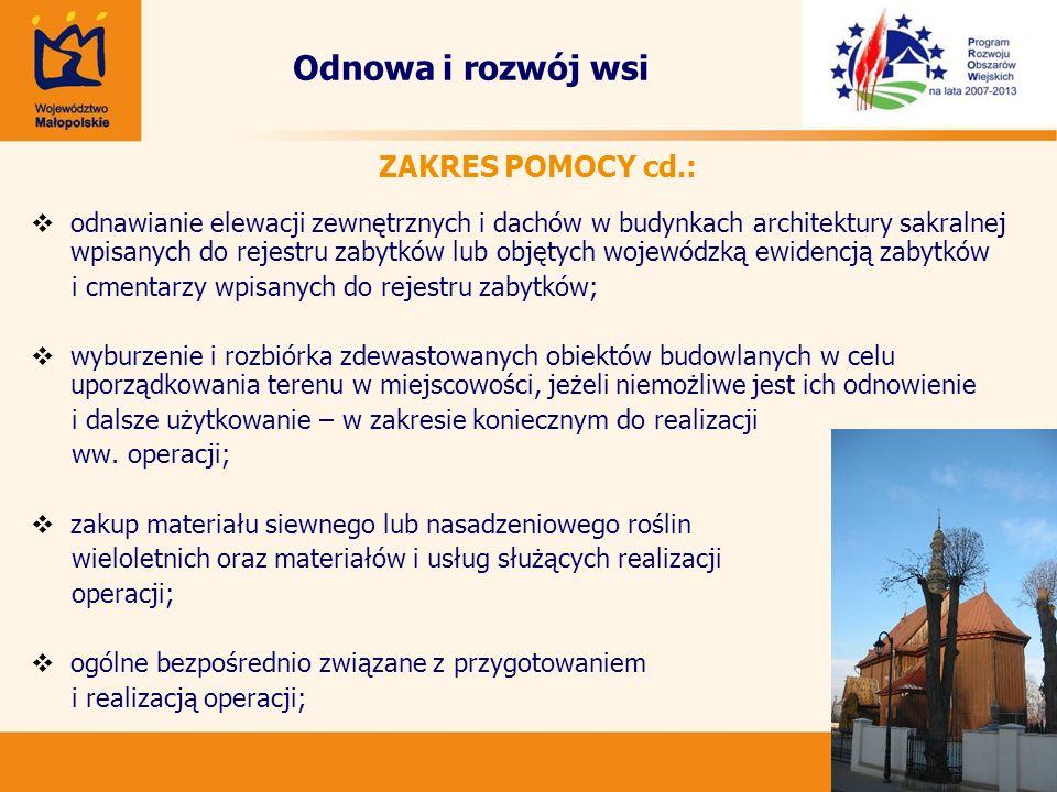 37 Odnowa i rozwój wsi ZAKRES POMOCY cd.: odnawianie elewacji zewnętrznych i dachów w budynkach architektury sakralnej wpisanych do rejestru zabytków