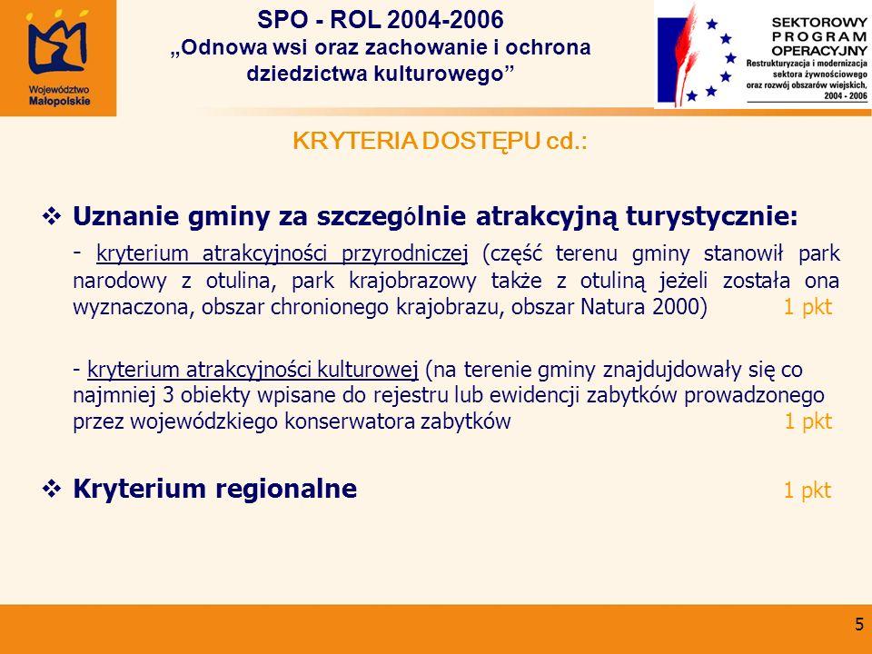 5 KRYTERIA DOSTĘPU cd.: Uznanie gminy za szczeg ó lnie atrakcyjną turystycznie: - kryterium atrakcyjności przyrodniczej (część terenu gminy stanowił p