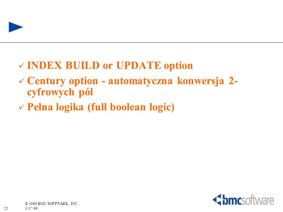 25 © 1999 BMC SOFTWARE, INC. 3/17/99 INDEX BUILD or UPDATE option Century option - automatyczna konwersja 2- cyfrowych pól Pełna logika (full boolean