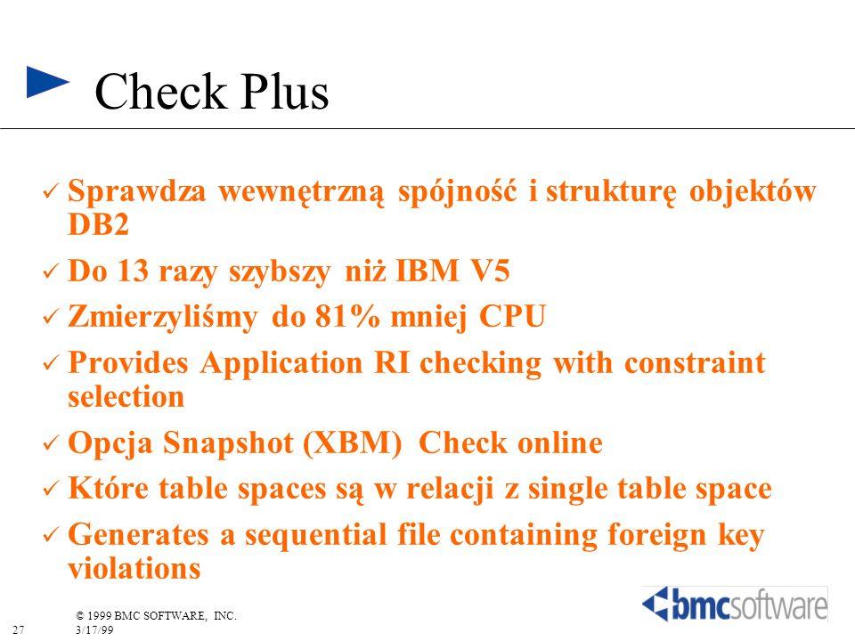 27 © 1999 BMC SOFTWARE, INC. 3/17/99 Sprawdza wewnętrzną spójność i strukturę objektów DB2 Do 13 razy szybszy niż IBM V5 Zmierzyliśmy do 81% mniej CPU