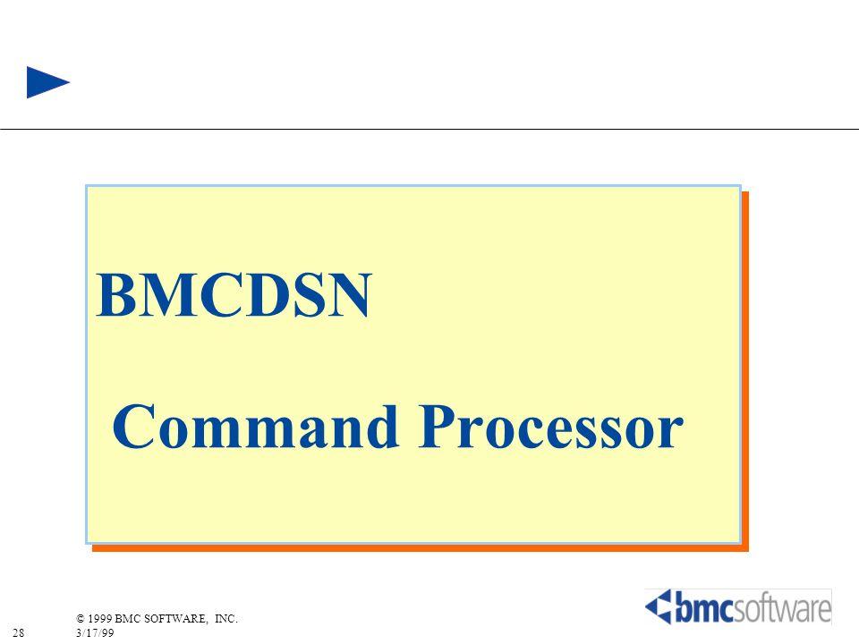 28 © 1999 BMC SOFTWARE, INC. 3/17/99 BMCDSN Command Processor
