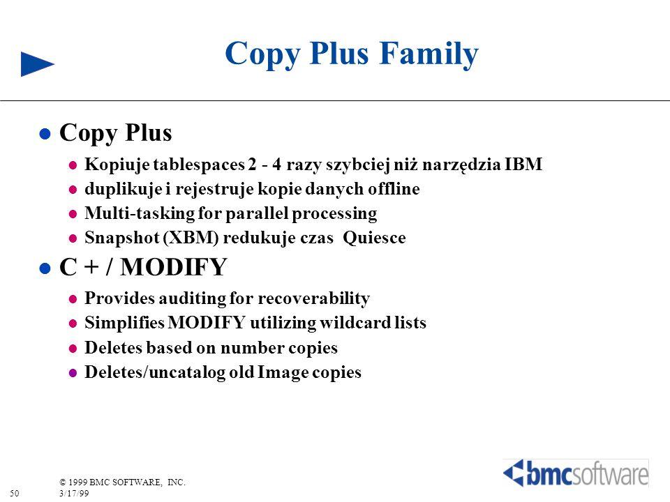 50 © 1999 BMC SOFTWARE, INC. 3/17/99 Copy Plus Family l Copy Plus l Kopiuje tablespaces 2 - 4 razy szybciej niż narzędzia IBM l duplikuje i rejestruje