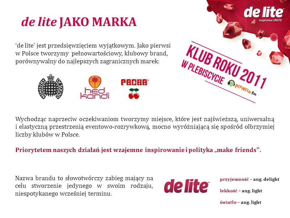 de lite jest przedsięwzięciem wyjątkowym. Jako pierwsi w Polsce tworzymy pełnowartościowy, klubowy brand, porównywalny do najlepszych zagranicznych ma