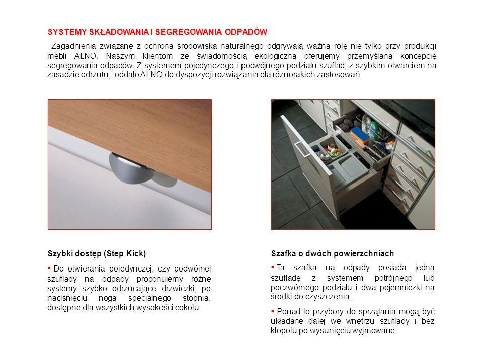Szybki dostęp (Step Kick) Do otwierania pojedynczej, czy podwójnej szuflady na odpady proponujemy różne systemy szybko odrzucające drzwiczki, po naciś