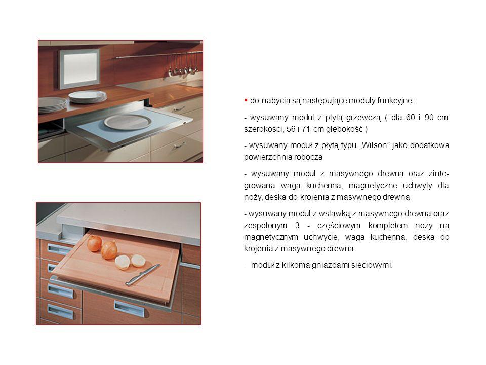 do nabycia są następujące moduły funkcyjne: - wysuwany moduł z płytą grzewczą ( dla 60 i 90 cm szerokości, 56 i 71 cm głębokość ) - wysuwany moduł z p