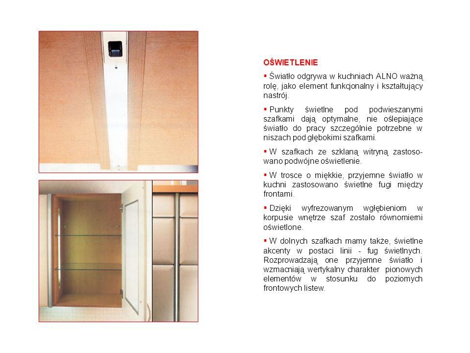 OŚWIETLENIE Światło odgrywa w kuchniach ALNO ważną rolę, jako element funkcjonalny i kształtujący nastrój. Punkty świetlne pod podwieszanymi szafkami