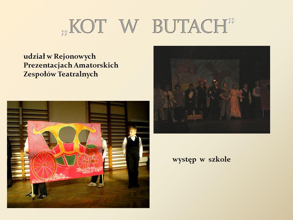 udział w Rejonowych Prezentacjach Amatorskich Zespołów Teatralnych występ w szkole