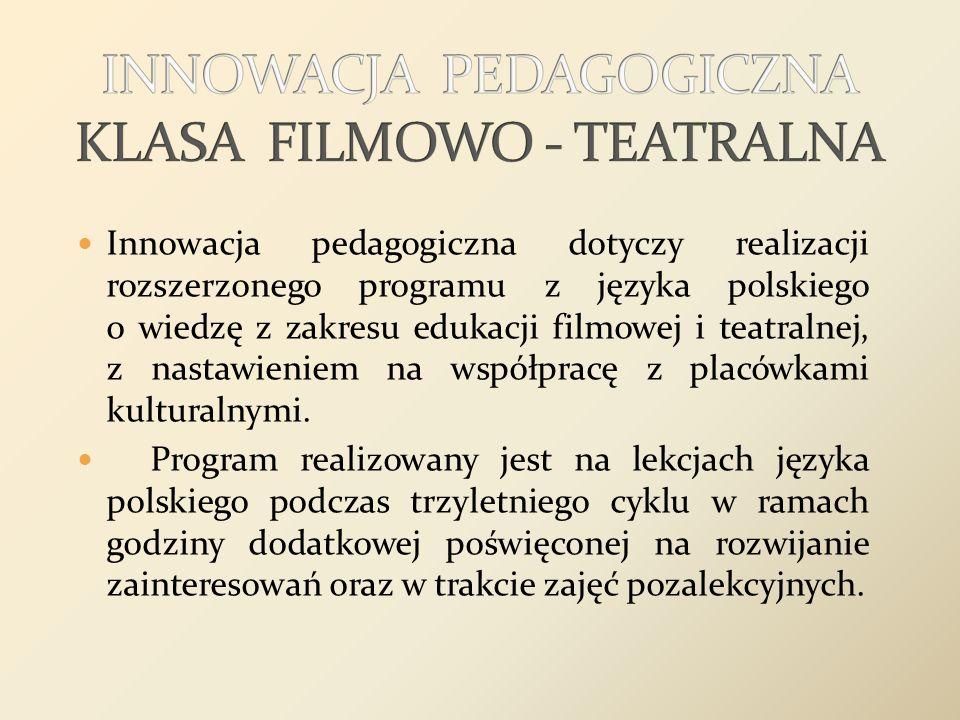 Innowacja pedagogiczna dotyczy realizacji rozszerzonego programu z języka polskiego o wiedzę z zakresu edukacji filmowej i teatralnej, z nastawieniem