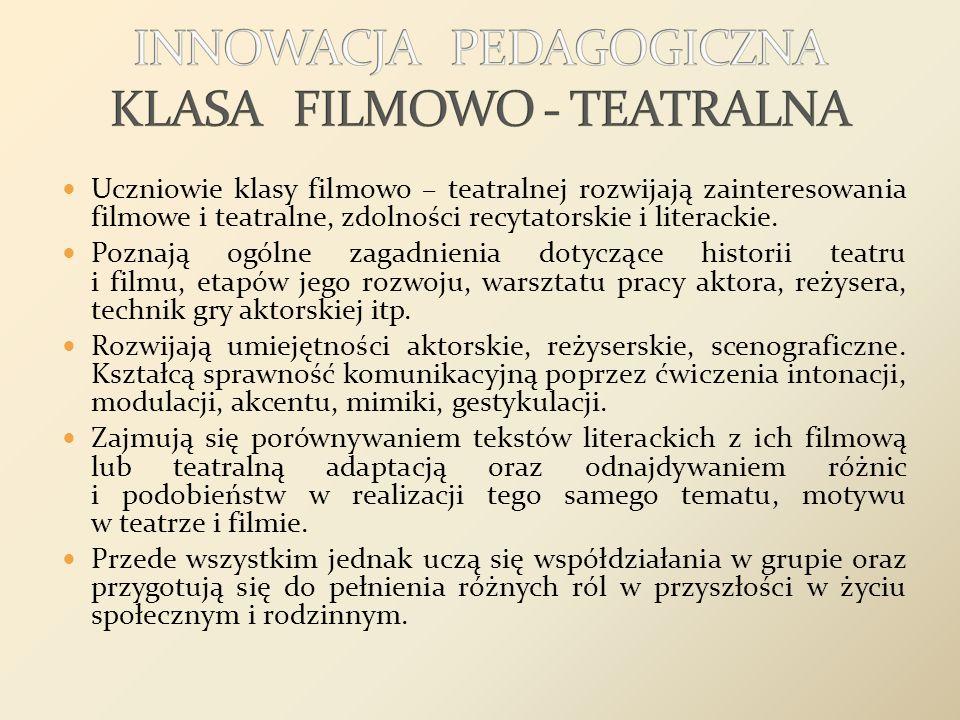 Uczniowie klasy filmowo – teatralnej rozwijają zainteresowania filmowe i teatralne, zdolności recytatorskie i literackie. Poznają ogólne zagadnienia d