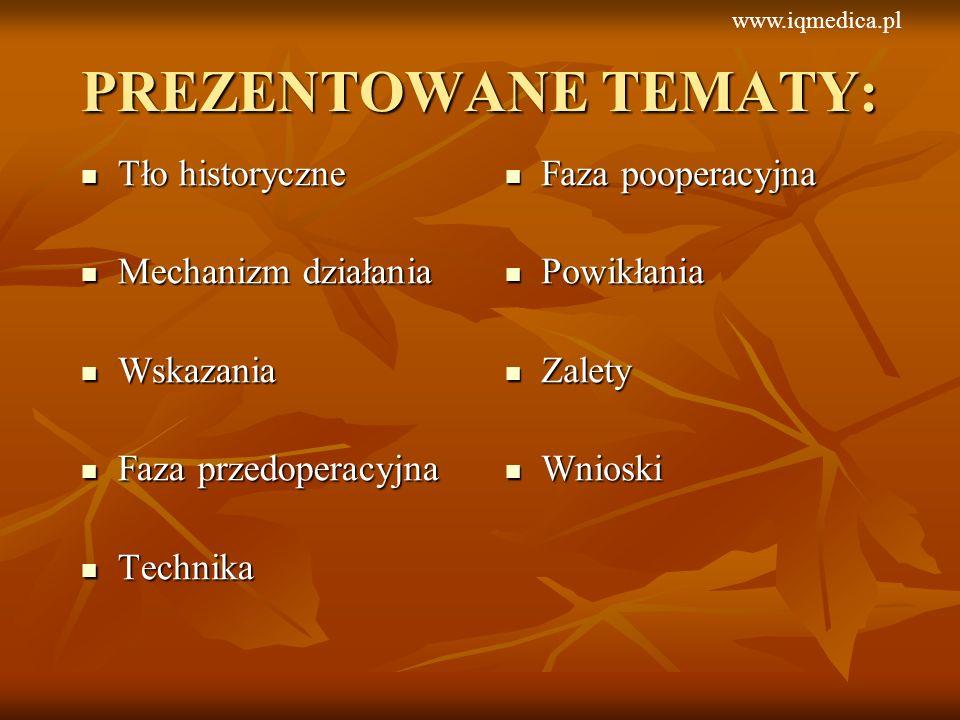 FAZA POOPERACYJNA Miejscowe okłady z lodu Miejscowe okłady z lodu Antybiotyki (doustnie i miejscowo) Antybiotyki (doustnie i miejscowo) Unieruchomienie (unikać ruchów mimicznych twarzy, mikropory*) Unieruchomienie (unikać ruchów mimicznych twarzy, mikropory*) Wizyta kontrolna po tygodniu Wizyta kontrolna po tygodniu www.iqmedica.pwww.iqmedica.pl