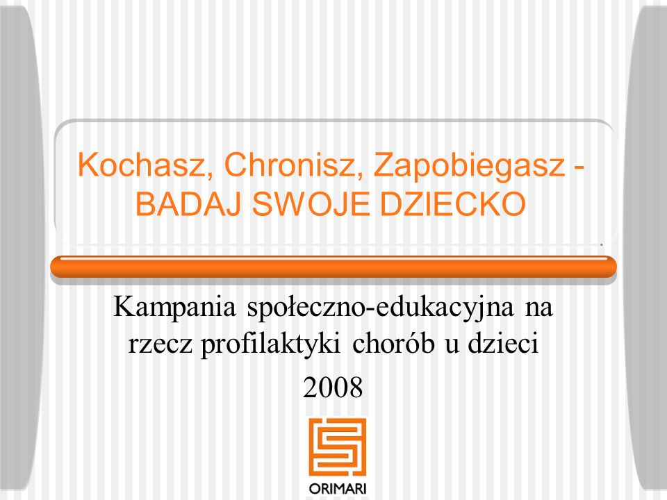 Kochasz, Chronisz, Zapobiegasz - BADAJ SWOJE DZIECKO Kampania społeczno-edukacyjna na rzecz profilaktyki chorób u dzieci 2008