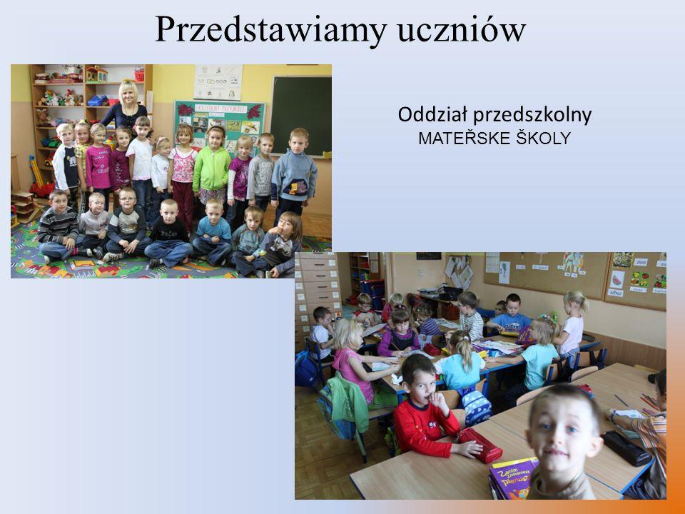 Przedstawiamy uczniów Oddział przedszkolny MATEŘSKE ŠKOLY