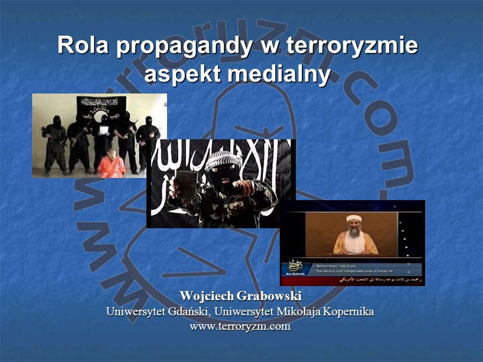 Rola propagandy w terroryzmie aspekt medialny Wojciech Grabowski Uniwersytet Gdański, Uniwersytet Mikołaja Kopernika www.terroryzm.com