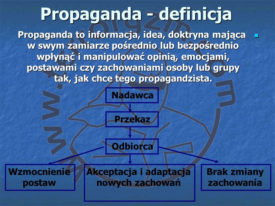 Propaganda - definicja Propaganda to informacja, idea, doktryna mająca w swym zamiarze pośrednio lub bezpośrednio wpłynąć i manipulować opinią, emocja