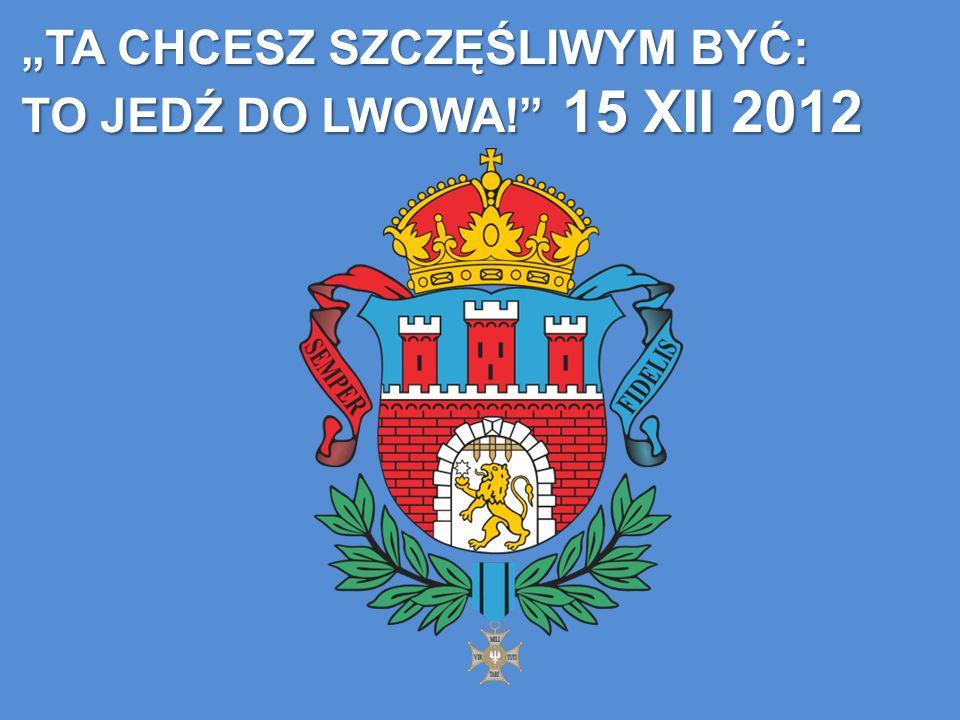 TA CHCESZ SZCZĘŚLIWYM BYĆ: TO JEDŹ DO LWOWA! 15 XII 2012