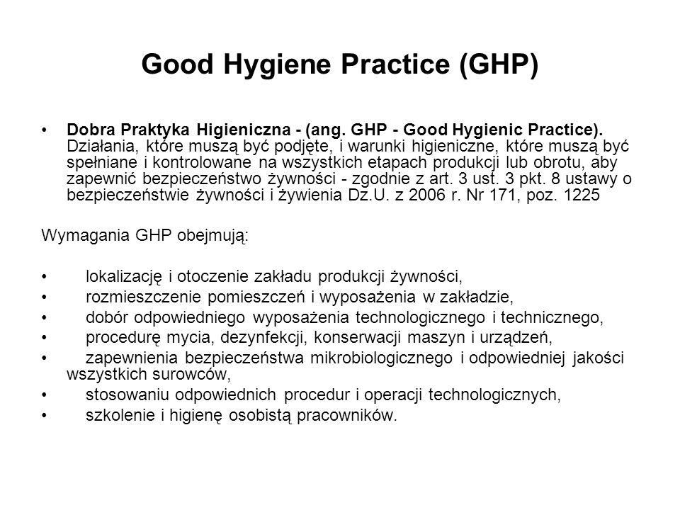 Good Hygiene Practice (GHP) Dobra Praktyka Higieniczna - (ang. GHP - Good Hygienic Practice). Działania, które muszą być podjęte, i warunki higieniczn