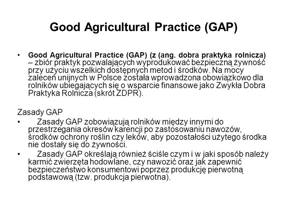 Good Agricultural Practice (GAP) Good Agricultural Practice (GAP) (z (ang. dobra praktyka rolnicza) – zbiór praktyk pozwalających wyprodukować bezpiec