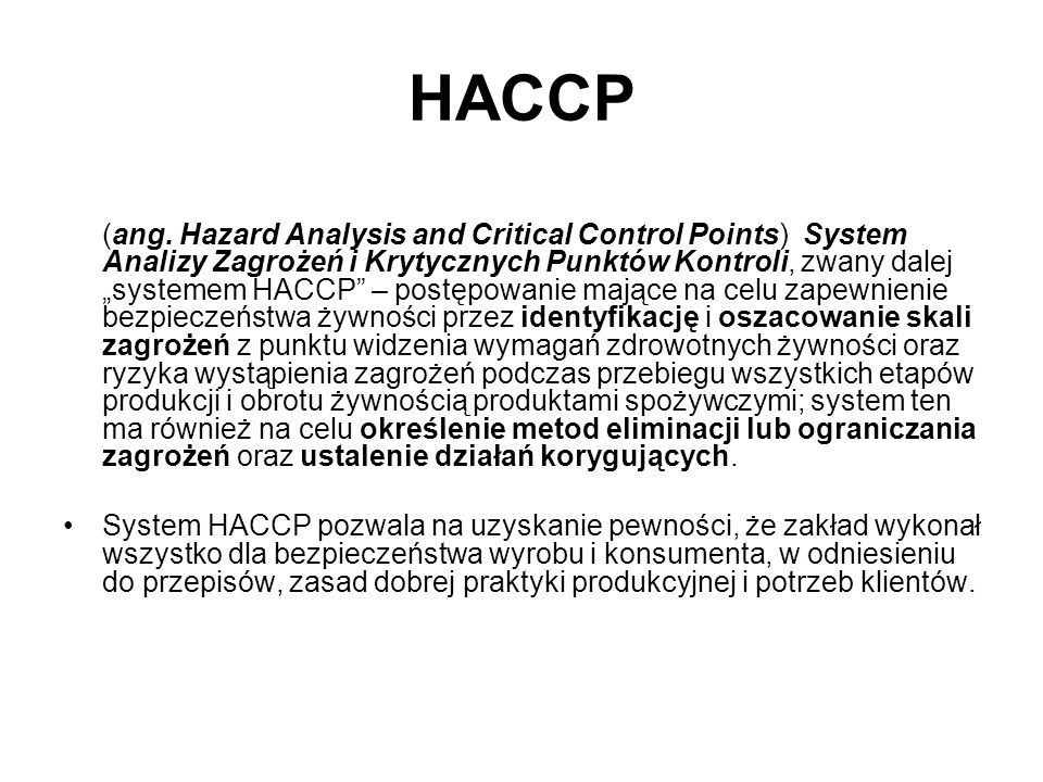 HACCP (ang. Hazard Analysis and Critical Control Points) System Analizy Zagrożeń i Krytycznych Punktów Kontroli, zwany dalej systemem HACCP – postępow