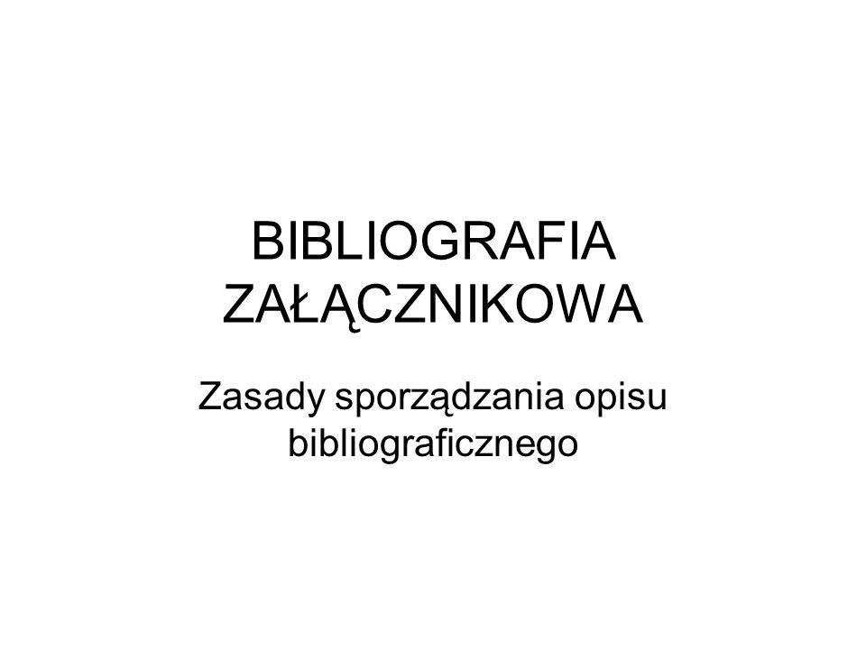 BIBLIOGRAFIA ZAŁĄCZNIKOWA Zasady sporządzania opisu bibliograficznego