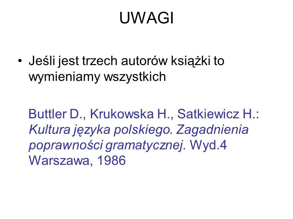 UWAGI Jeśli jest trzech autorów książki to wymieniamy wszystkich Buttler D., Krukowska H., Satkiewicz H.: Kultura języka polskiego. Zagadnienia popraw