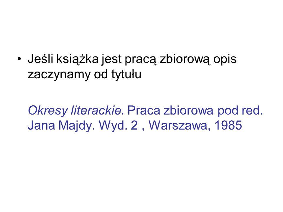 Jeśli książka jest pracą zbiorową opis zaczynamy od tytułu Okresy literackie. Praca zbiorowa pod red. Jana Majdy. Wyd. 2, Warszawa, 1985