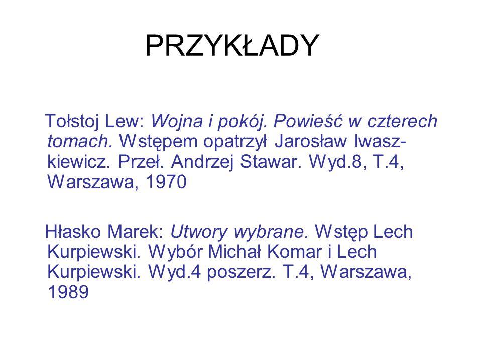 PRZYKŁADY Tołstoj Lew: Wojna i pokój. Powieść w czterech tomach. Wstępem opatrzył Jarosław Iwasz- kiewicz. Przeł. Andrzej Stawar. Wyd.8, T.4, Warszawa
