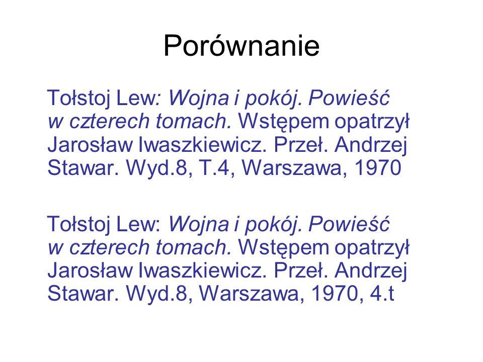 Porównanie Tołstoj Lew: Wojna i pokój. Powieść w czterech tomach. Wstępem opatrzył Jarosław Iwaszkiewicz. Przeł. Andrzej Stawar. Wyd.8, T.4, Warszawa,