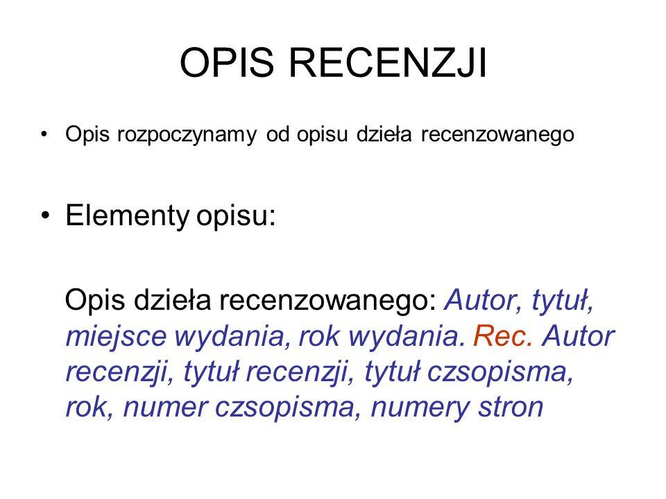 OPIS RECENZJI Opis rozpoczynamy od opisu dzieła recenzowanego Elementy opisu: Opis dzieła recenzowanego: Autor, tytuł, miejsce wydania, rok wydania. R
