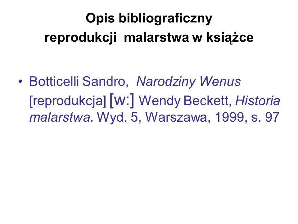 Opis bibliograficzny reprodukcji malarstwa w książce Botticelli Sandro, Narodziny Wenus [reprodukcja] [w:] Wendy Beckett, Historia malarstwa. Wyd. 5,