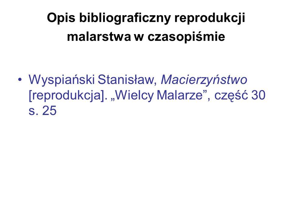 Opis bibliograficzny reprodukcji malarstwa w czasopiśmie Wyspiański Stanisław, Macierzyństwo [reprodukcja]. Wielcy Malarze, część 30 s. 25