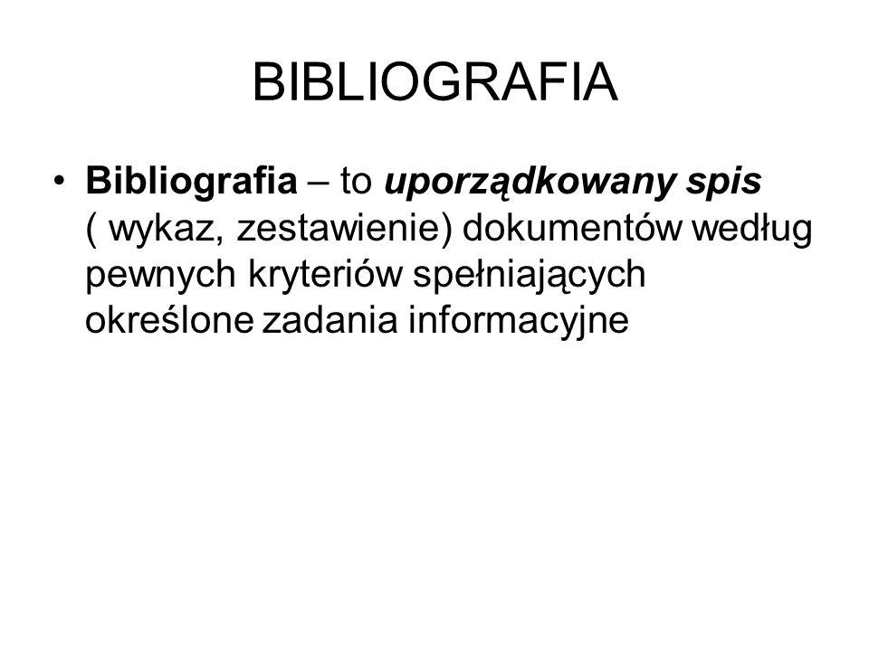 BIBLIOGRAFIA Bibliografia – to uporządkowany spis ( wykaz, zestawienie) dokumentów według pewnych kryteriów spełniających określone zadania informacyj