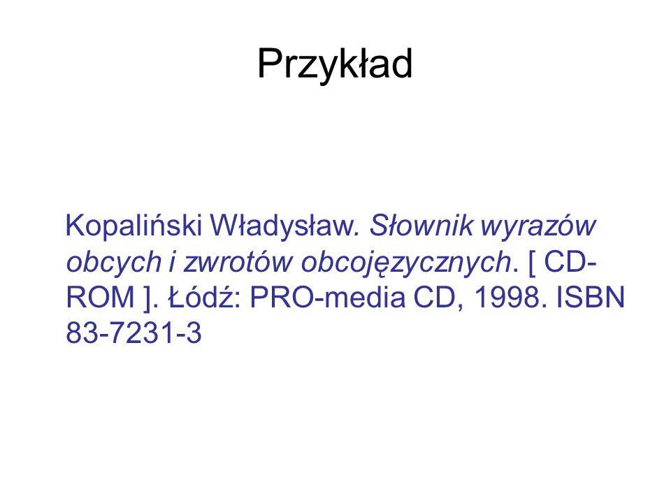 Przykład Kopaliński Władysław. Słownik wyrazów obcych i zwrotów obcojęzycznych. [ CD- ROM ]. Łódź: PRO-media CD, 1998. ISBN 83-7231-3